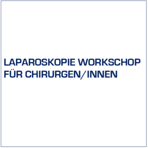 8. LAPAROSKOPIE WORKSHOP FÜR CHIRURGEN/-INNEN | Intensives Hands-on Training an Organen